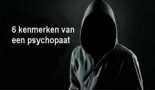 Zes kenmerken van een psychopaat